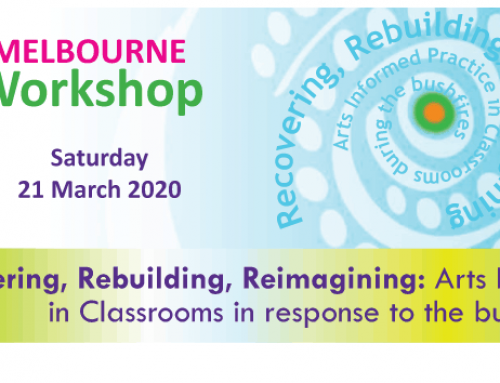 "Drama Australia & Drama Victoria WORKSHOP – ""Recovering, Rebuilding, Reimagining: Arts Informed Practice in Classrooms in response to the bushfires"""